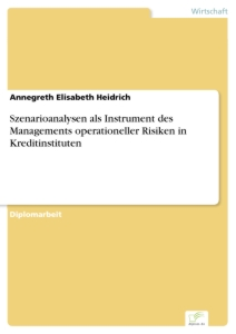 Titel: Szenarioanalysen als Instrument des Managements operationeller Risiken in Kreditinstituten