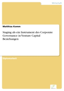 Titel: Staging als ein Instrument des Corporate Governance in Venture Capital Beziehungen