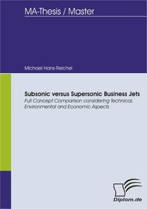Titel: Subsonic versus Supersonic Business Jets - Full Concept Comparison considering Technical, Environmental and Economic Aspects