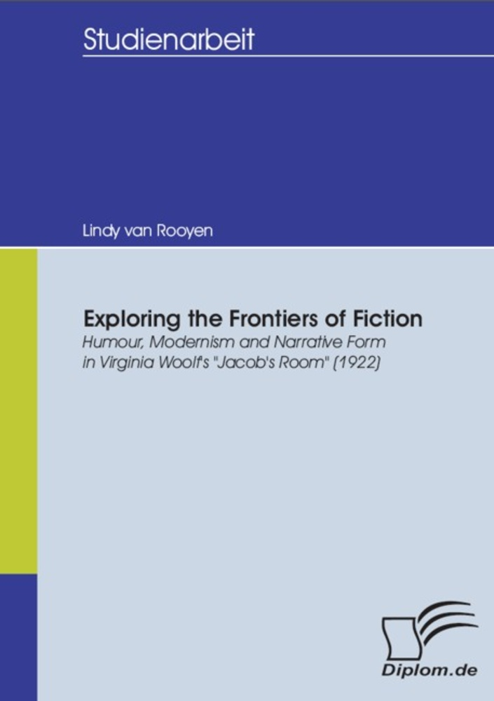 """Titel: Exploring the Frontiers of Fiction: Humour, Modernism and Narrative Form in Virginia Woolf's """"Jacob's Room"""" (1922)"""