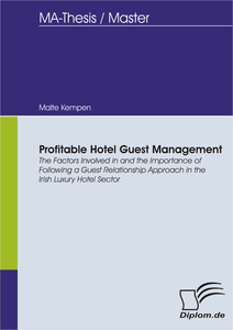 Titel: Profitable Hotel Guest Management: The Factors Involved in and the Importance of Following a Guest Relationship Approach in the Irish Luxury Hotel Sector