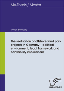 Titel: The realisation of offshore wind park projects in Germany - political environment, legal framework and bankability implications