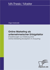 Titel: Online Marketing als unternehmerischer Erfolgsfaktor. Empfehlungen zur Erstellung einer Online-Marketing Konzeption im Acquiring