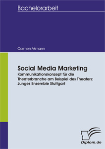 Titel: Social Media Marketing. Kommunikationskonzept für die Theaterbranche am Beispiel des Theaters: Junges Ensemble Stuttgart