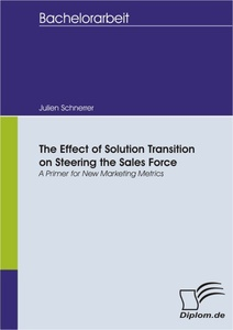 Titel: The Effect of Solution Transition on Steering the Sales Force: A Primer for New Marketing Metrics