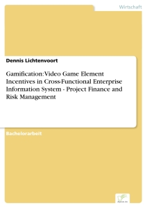 Titel: Gamification: Video Game Element Incentives in Cross-Functional Enterprise Information System - Project Finance and Risk Management