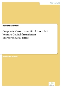 Titel: Corporate Governance-Strukturen bei Venture Capital-finanzierten Entrepreneurial Firms