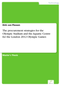 Titel: The procurement strategies for the Olympic Stadium and the Aquatic Centre for the London 2012 Olympic Games