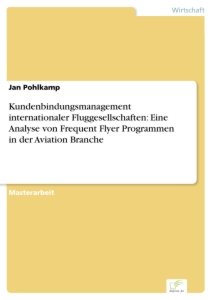 Titel: Kundenbindungsmanagement internationaler Fluggesellschaften: Eine Analyse von Frequent Flyer Programmen in der Aviation Branche