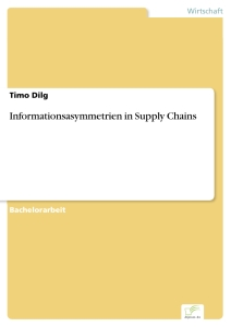 Titel: Informationsasymmetrien in Supply Chains