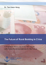 Titel: The Future of Rural Banking in China. A Pragmatic Discourse on Current Issues, with Policy Recommendations for the Future