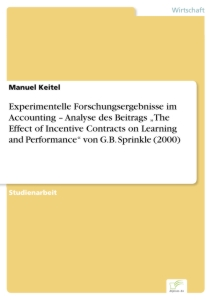 "Titel: Experimentelle Forschungsergebnisse im Accounting – Analyse des Beitrags ""The Effect of Incentive Contracts on Learning and Performance"" von G.B. Sprinkle (2000)"