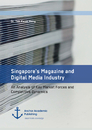 Titel: Singapore's Magazine and Digital Media Industry. An Analysis of Key Market Forces and Competitive Dynamics