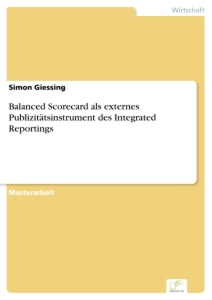 Titel: Balanced Scorecard als externes Publizitätsinstrument des Integrated Reportings