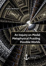 Titel: An Inquiry on Modal Metaphysical Puzzling Possible Worlds