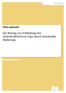 Titel: Ein Beitrag zur Schließung des Attitude-Behaviour Gaps durch Sustainable Marketing