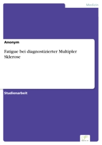 Titel: Fatigue bei diagnostizierter Multipler Sklerose