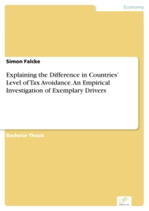 Titel: Explaining the Difference in Countries' Level of Tax Avoidance. An Empirical Investigation of Exemplary Drivers